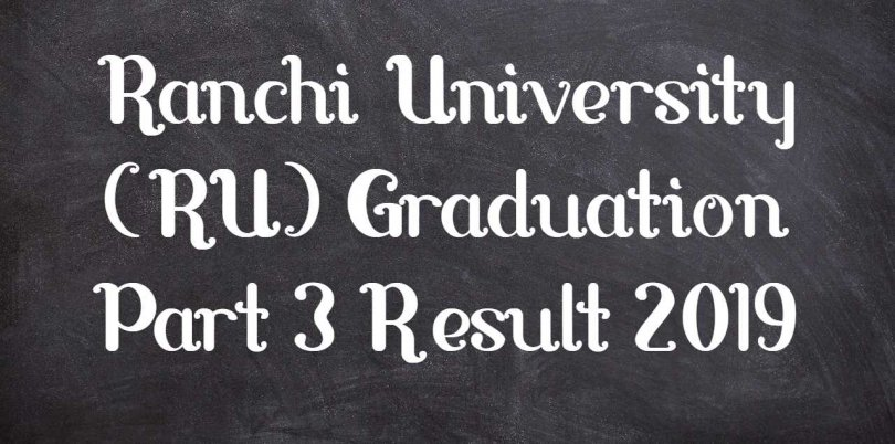 Ranchi University (RU) Graduation Part 3 Result 2019