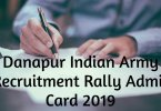 Danapur Indian Army Recruitment Rally Admit Card 2019