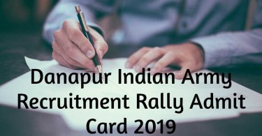 Danapur Indian Army Recruitment Rally Admit Card 2019