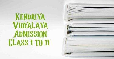 Kendriya Vidyalaya Admission Class 1 to 11