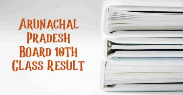 Arunachal Pradesh Board 10th Class Result