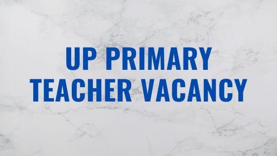 up Primary Teacher Vacancy
